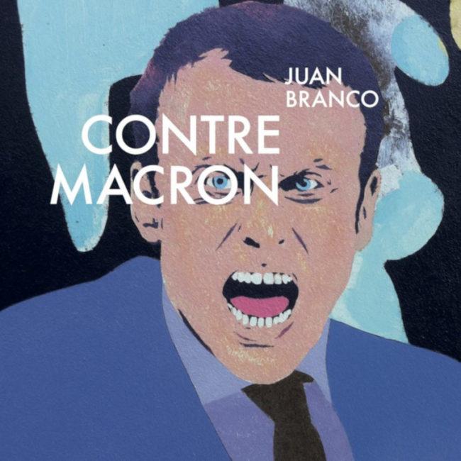 Crépuscule, par Juan Branco – 23. Contre Macron