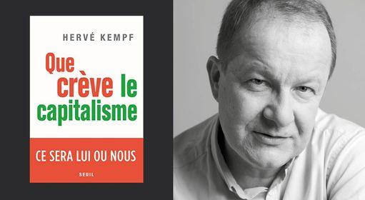 Hervé Kempf : «Que crève le capitalisme» (préambule)