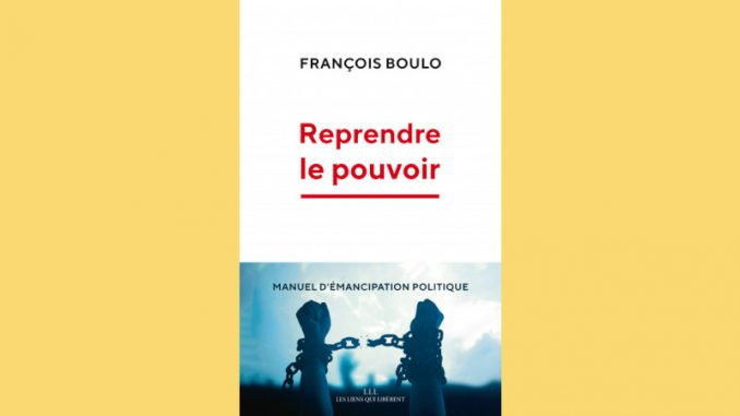 Politique : reprendre le pouvoir par François Boulo
